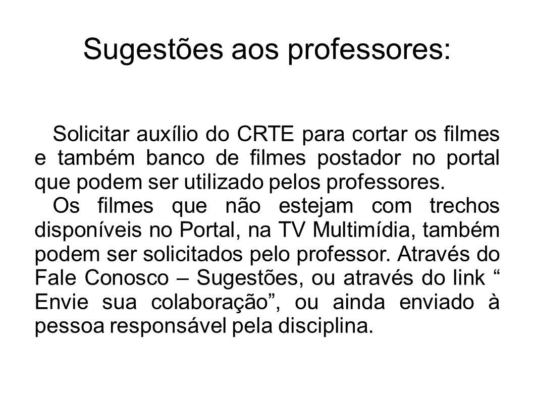Sugestões aos professores: Solicitar auxílio do CRTE para cortar os filmes e também banco de filmes postador no portal que podem ser utilizado pelos p