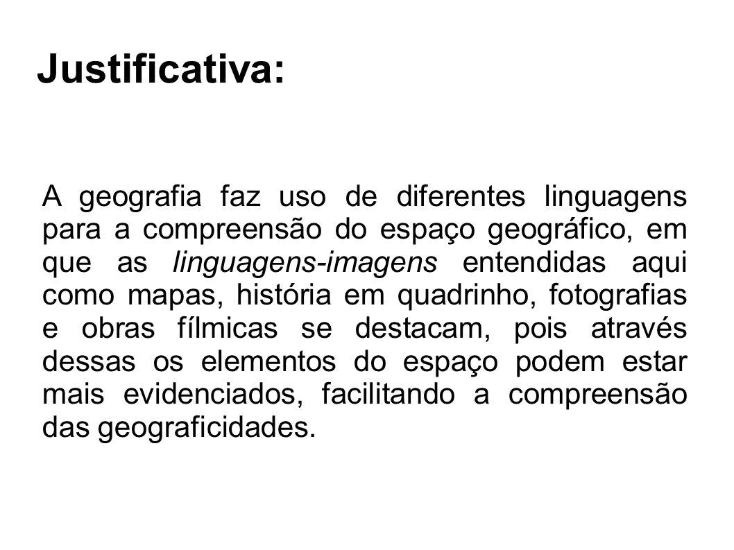 Justificativa: A geografia faz uso de diferentes linguagens para a compreensão do espaço geográfico, em que as linguagens-imagens entendidas aqui como