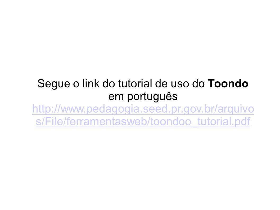 Segue o link do tutorial de uso do Toondo em português http://www.pedagogia.seed.pr.gov.br/arquivo s/File/ferramentasweb/toondoo_tutorial.pdf http://w