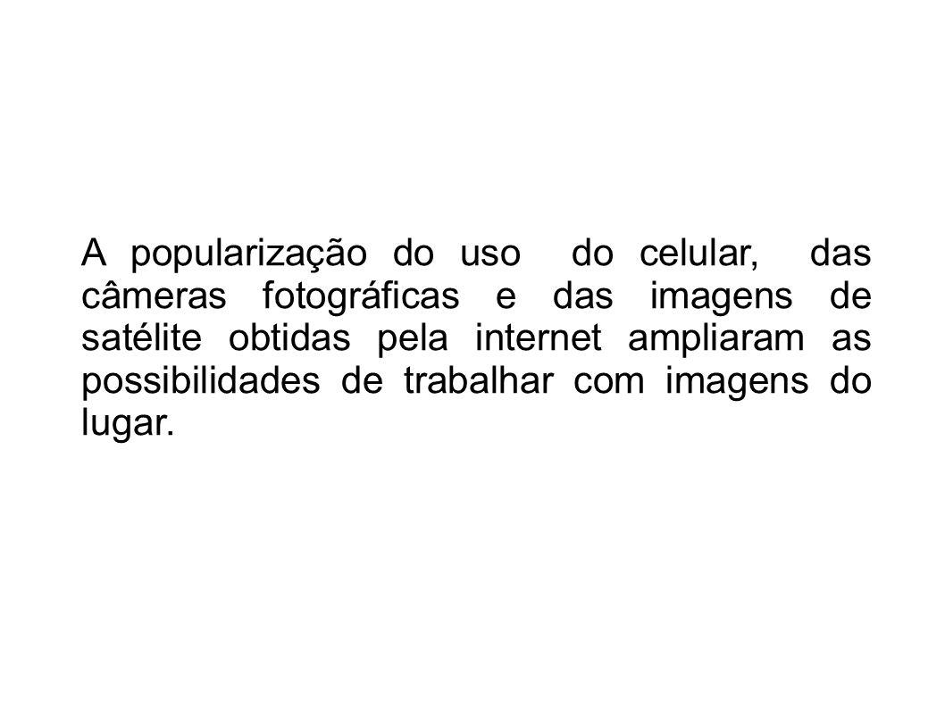 A popularização do uso do celular, das câmeras fotográficas e das imagens de satélite obtidas pela internet ampliaram as possibilidades de trabalhar c