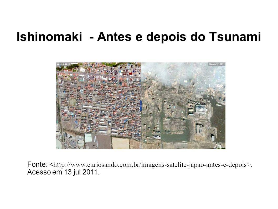 Ishinomaki - Antes e depois do Tsunami Fonte:. Acesso em 13 jul 2011.