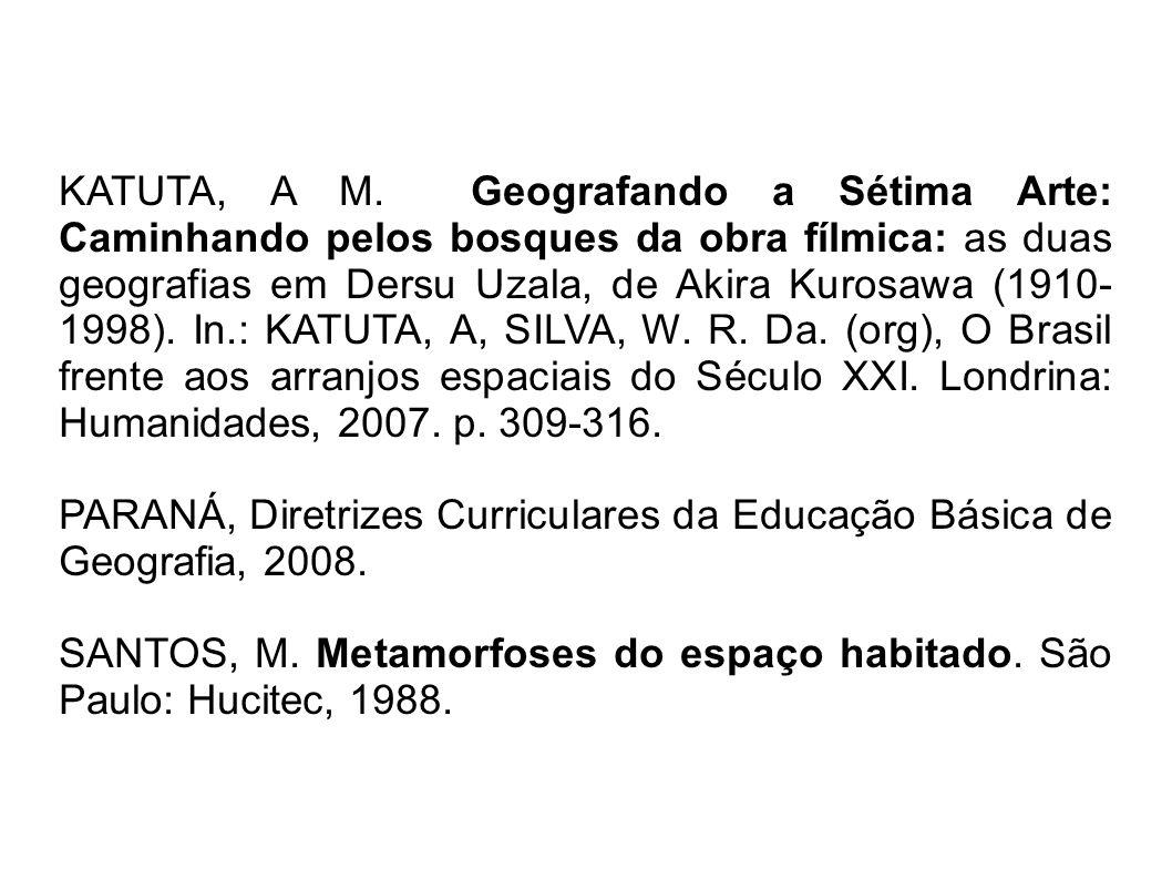 KATUTA, A M. Geografando a Sétima Arte: Caminhando pelos bosques da obra fílmica: as duas geografias em Dersu Uzala, de Akira Kurosawa (1910- 1998). I