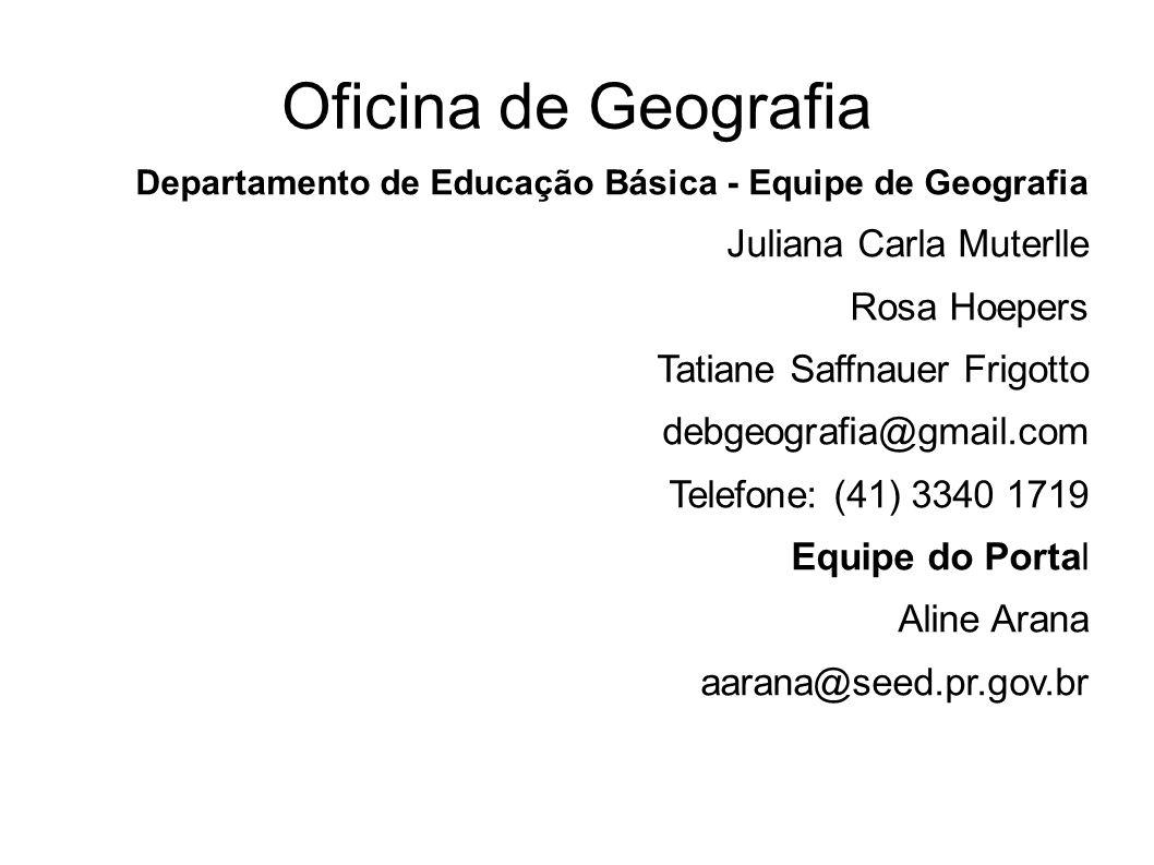 Oficina de Geografia Departamento de Educação Básica - Equipe de Geografia Juliana Carla Muterlle Rosa Hoepers Tatiane Saffnauer Frigotto debgeografia