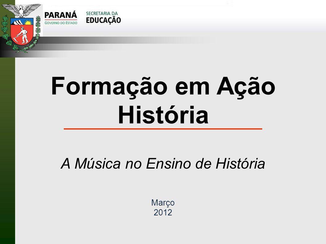 Formação em Ação História A Música no Ensino de História Março 2012
