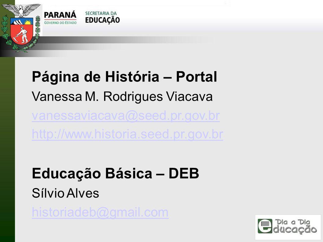 Página de História – Portal Vanessa M. Rodrigues Viacava vanessaviacava@seed.pr.gov.br http://www.historia.seed.pr.gov.br Educação Básica – DEB Sílvio