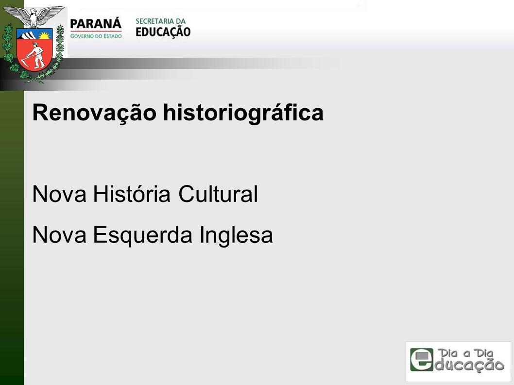 Renovação historiográfica Nova História Cultural Nova Esquerda Inglesa