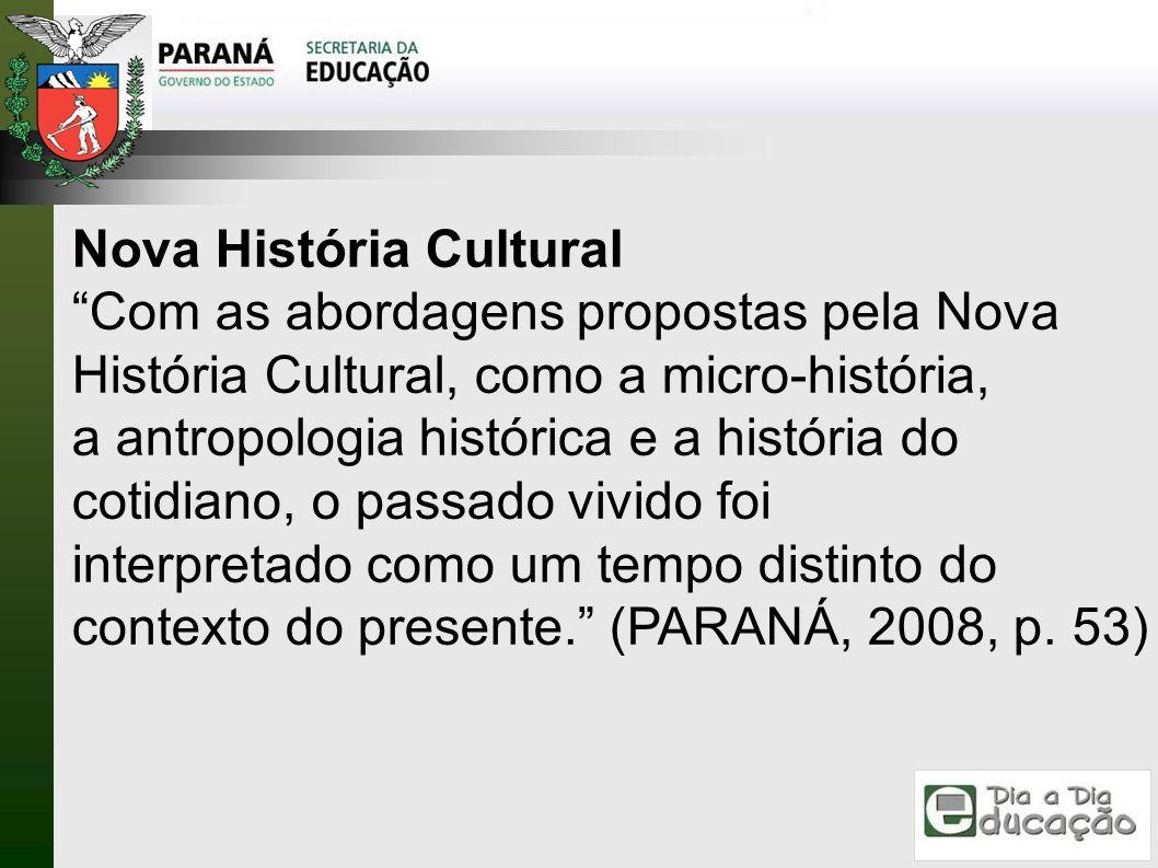 Nova História Cultural Com as abordagens propostas pela Nova História Cultural, como a micro-história, a antropologia histórica e a história do cotidi