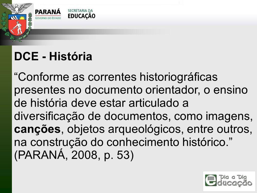 DCE - História Conforme as correntes historiográficas presentes no documento orientador, o ensino de história deve estar articulado a diversificação d