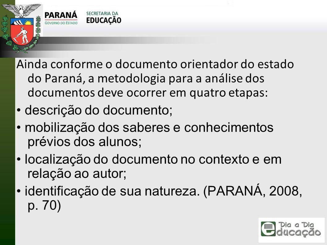 Ainda conforme o documento orientador do estado do Paraná, a metodologia para a análise dos documentos deve ocorrer em quatro etapas: descrição do doc