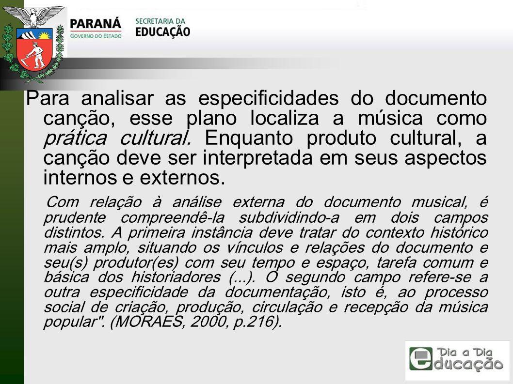 Para analisar as especificidades do documento canção, esse plano localiza a música como prática cultural. Enquanto produto cultural, a canção deve ser