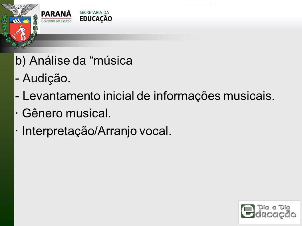 b) Análise da música - Audição. - Levantamento inicial de informações musicais. · Gênero musical. · Interpretação/Arranjo vocal.