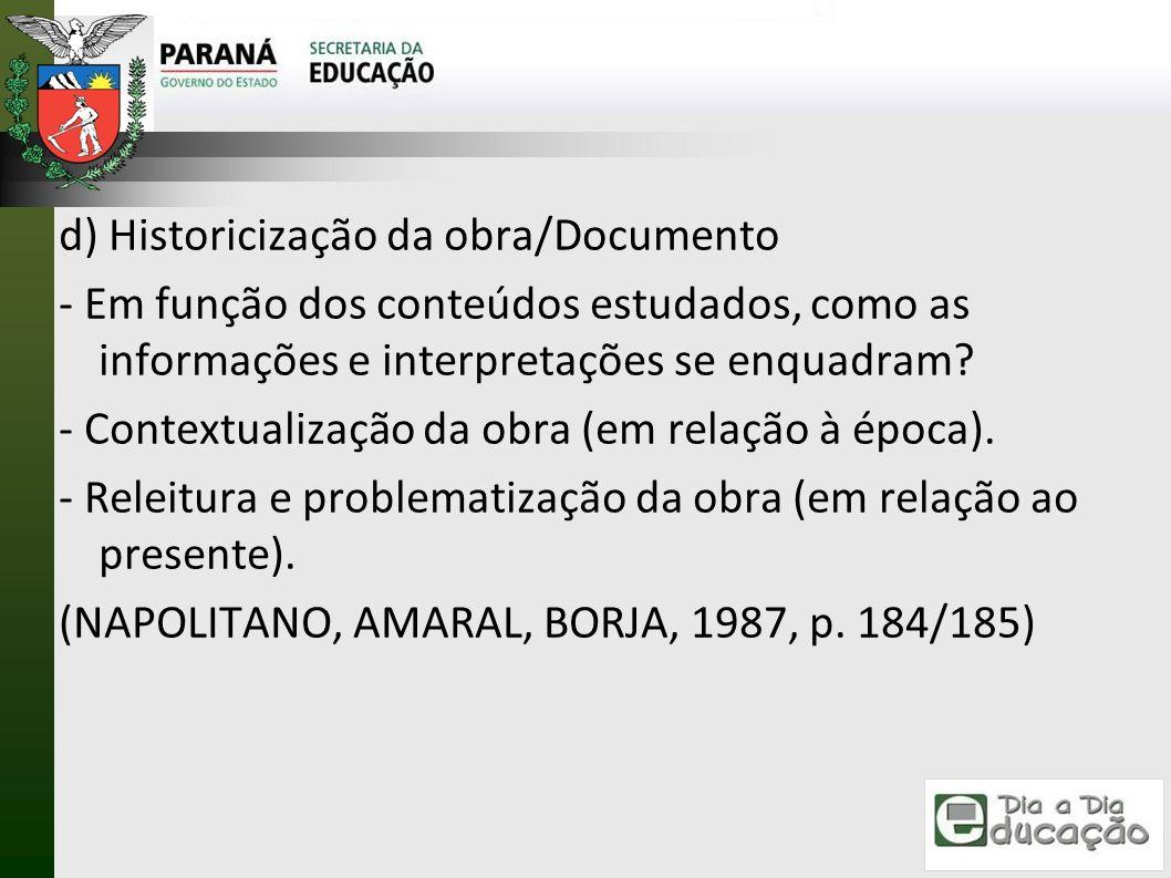 d) Historicização da obra/Documento - Em função dos conteúdos estudados, como as informações e interpretações se enquadram? - Contextualização da obra