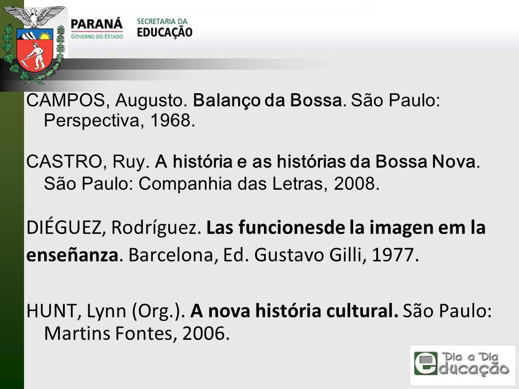 CAMPOS, Augusto. Balanço da Bossa. São Paulo: Perspectiva, 1968. CASTRO, Ruy. A história e as histórias da Bossa Nova. São Paulo: Companhia das Letras