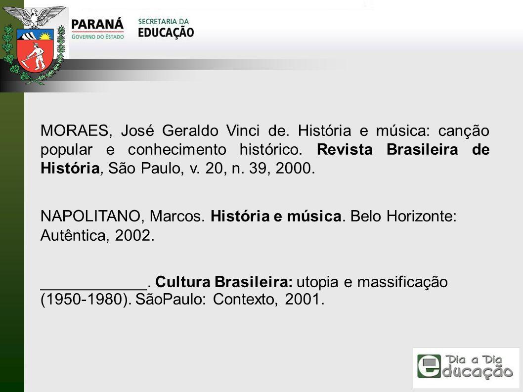 MORAES, José Geraldo Vinci de. História e música: canção popular e conhecimento histórico. Revista Brasileira de História, São Paulo, v. 20, n. 39, 20