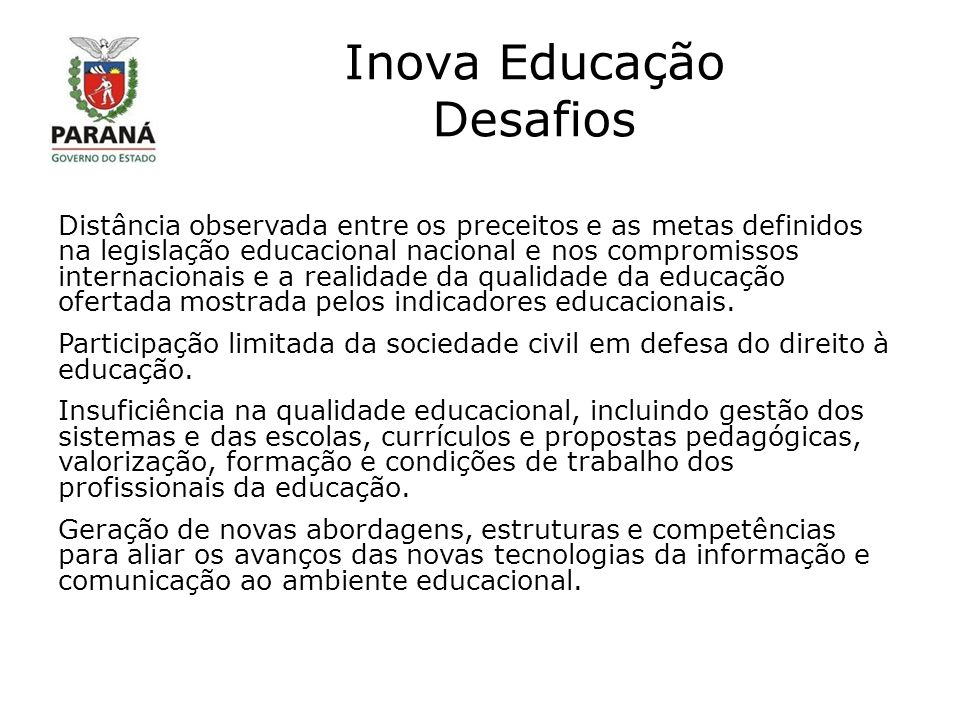 Inova Educação Desafios Distância observada entre os preceitos e as metas definidos na legislação educacional nacional e nos compromissos internacionais e a realidade da qualidade da educação ofertada mostrada pelos indicadores educacionais.
