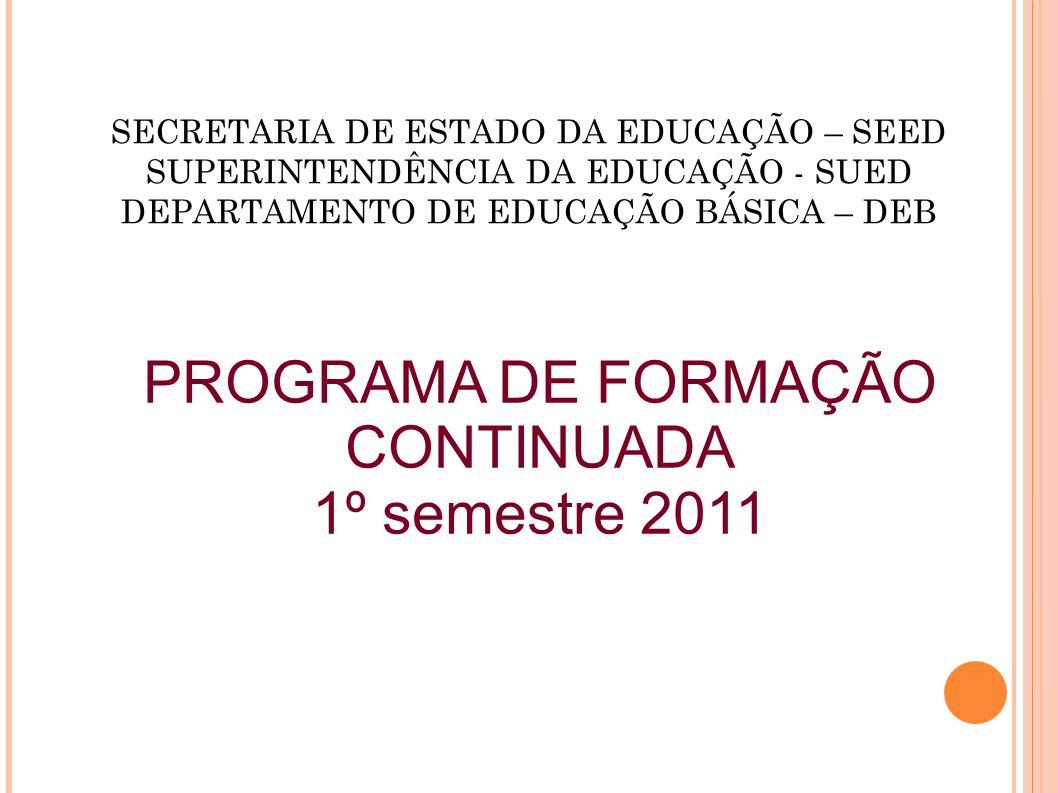 SECRETARIA DE ESTADO DA EDUCAÇÃO – SEED SUPERINTENDÊNCIA DA EDUCAÇÃO - SUED DEPARTAMENTO DE EDUCAÇÃO BÁSICA – DEB PROGRAMA DE FORMAÇÃO CONTINUADA 1º s