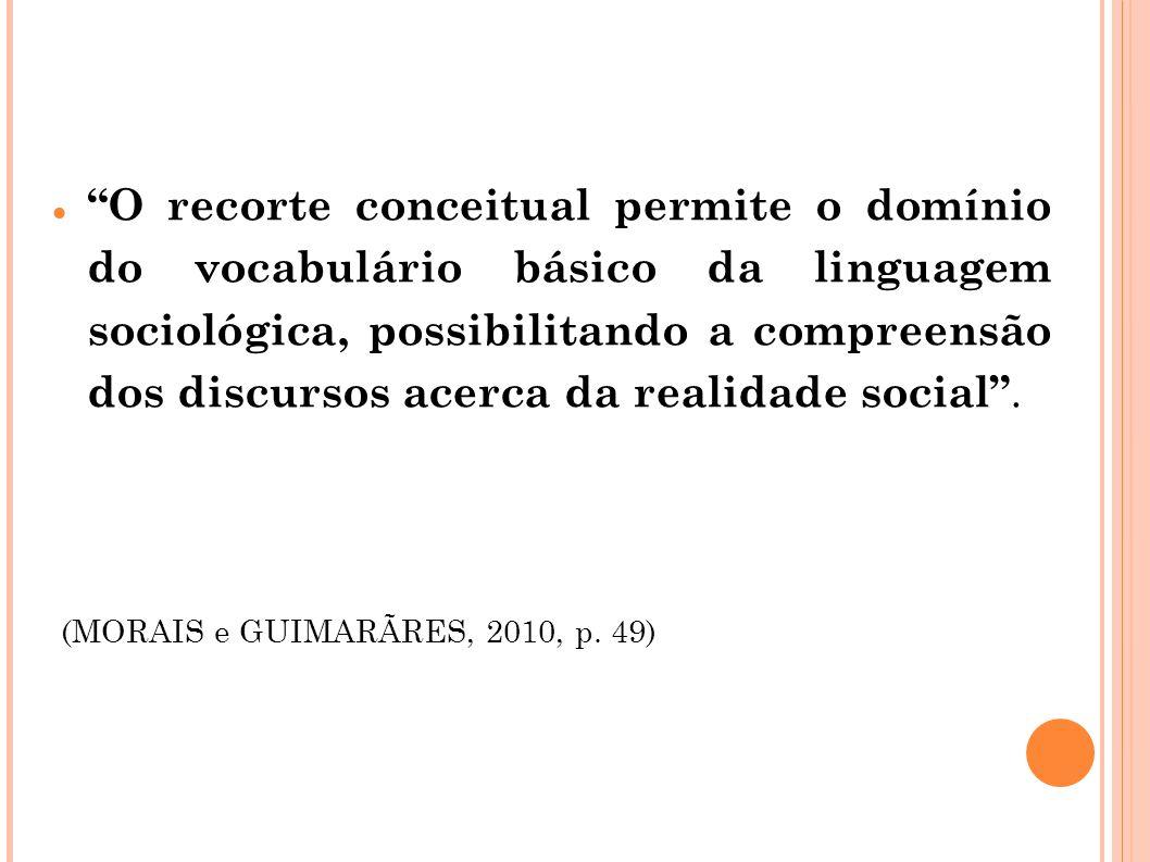 O recorte conceitual permite o domínio do vocabulário básico da linguagem sociológica, possibilitando a compreensão dos discursos acerca da realidade