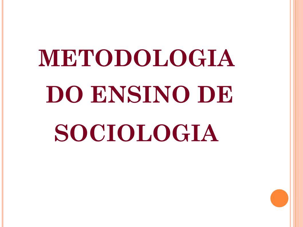 METODOLOGIA DO ENSINO DE SOCIOLOGIA