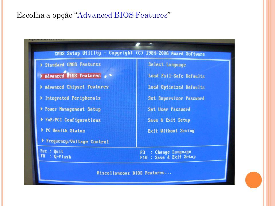 Escolha a opção Advanced BIOS Features