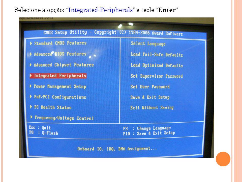 Selecione a opção: Integrated Peripherals e tecle Enter