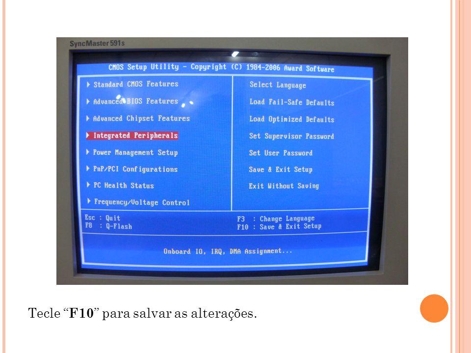 Tecle F10 para salvar as alterações.