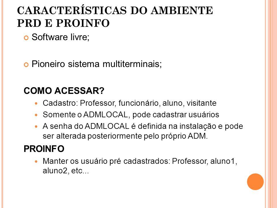 CARACTERÍSTICAS DO AMBIENTE PRD E PROINFO Software livre; Pioneiro sistema multiterminais; COMO ACESSAR.