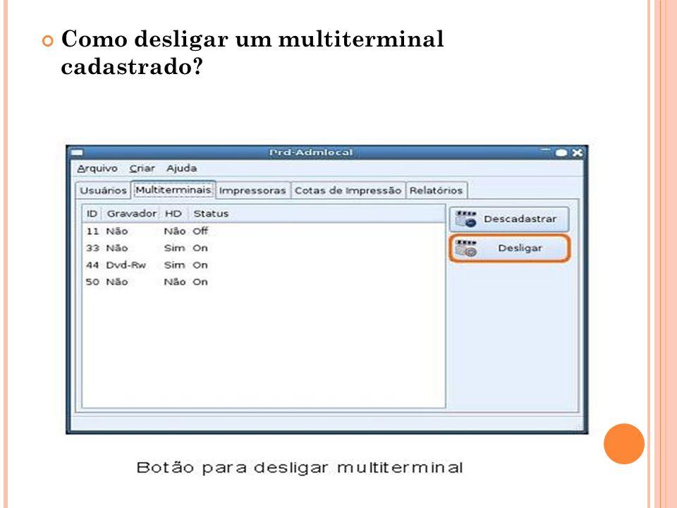 Como desligar um multiterminal cadastrado?