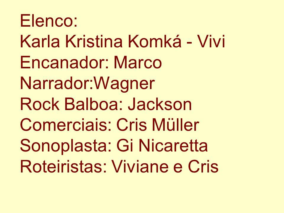 Elenco: Karla Kristina Komká - Vivi Encanador: Marco Narrador:Wagner Rock Balboa: Jackson Comerciais: Cris Müller Sonoplasta: Gi Nicaretta Roteiristas