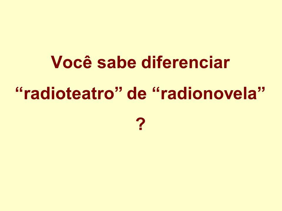 Você sabe diferenciar radioteatro de radionovela ?