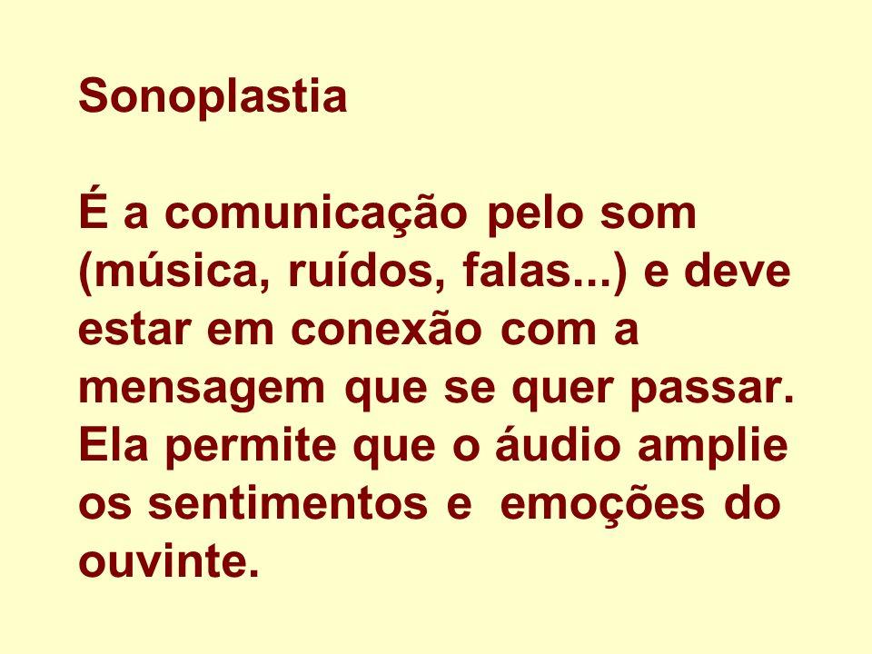 Sonoplastia É a comunicação pelo som (música, ruídos, falas...) e deve estar em conexão com a mensagem que se quer passar. Ela permite que o áudio amp