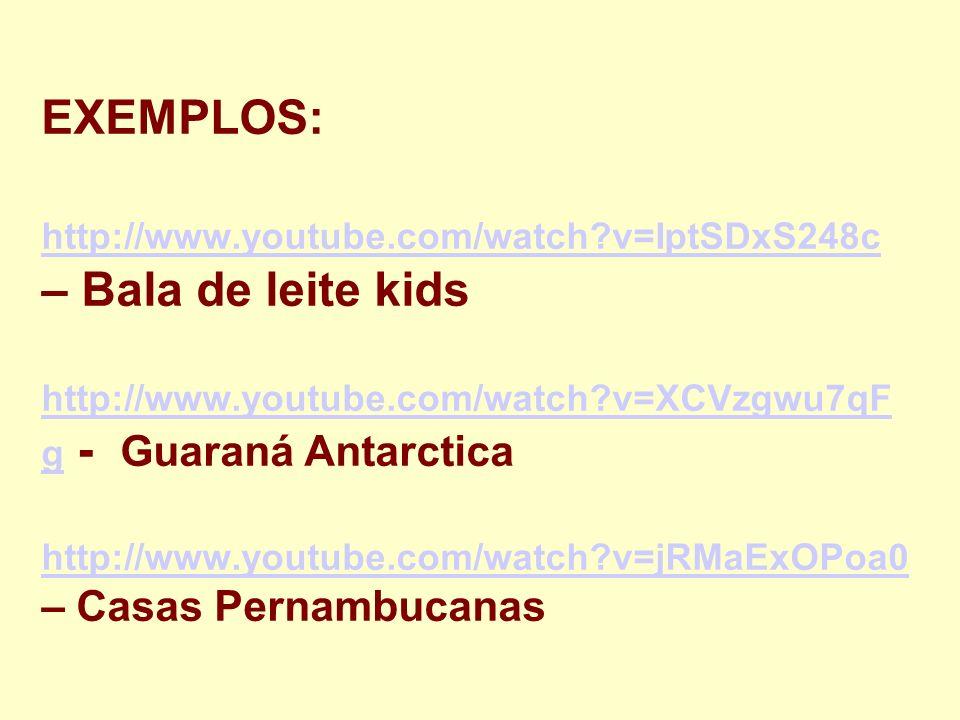 EXEMPLOS: http://www.youtube.com/watch?v=IptSDxS248c – Bala de leite kids http://www.youtube.com/watch?v=XCVzgwu7qF g - Guaraná Antarctica http://www.