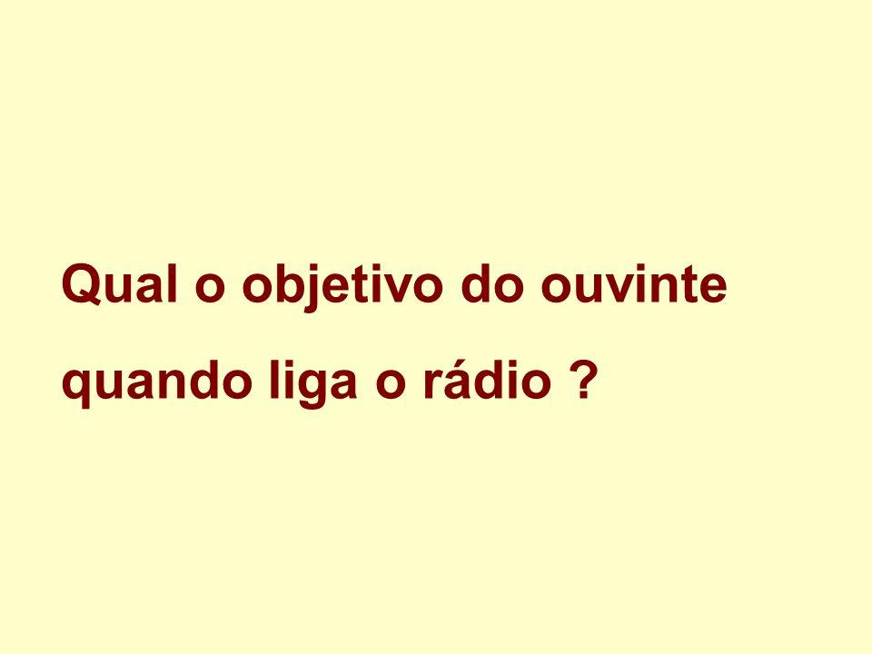Qual o objetivo do ouvinte quando liga o rádio ?