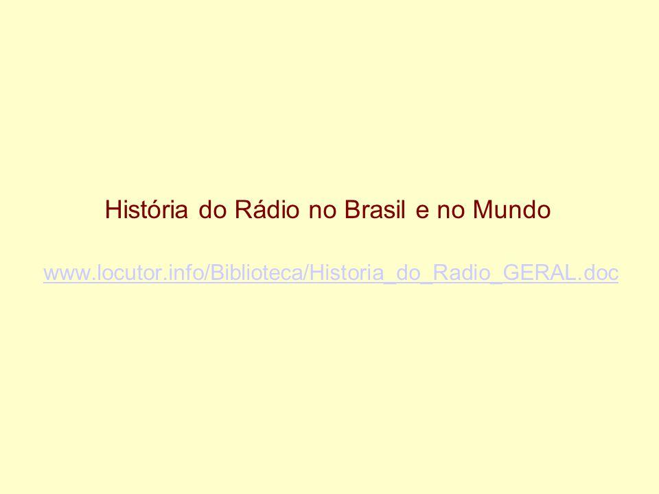 História do Rádio no Brasil e no Mundo www.locutor.info/Biblioteca/Historia_do_Radio_GERAL.doc www.locutor.info/Biblioteca/Historia_do_Radio_GERAL.doc
