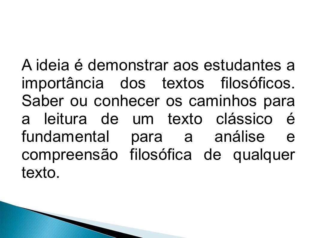 A ideia é demonstrar aos estudantes a importância dos textos filosóficos.