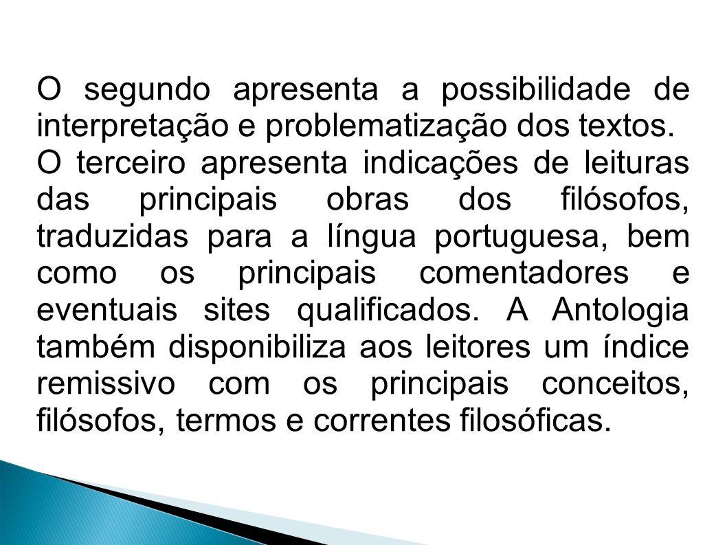 O segundo apresenta a possibilidade de interpretação e problematização dos textos. O terceiro apresenta indicações de leituras das principais obras do