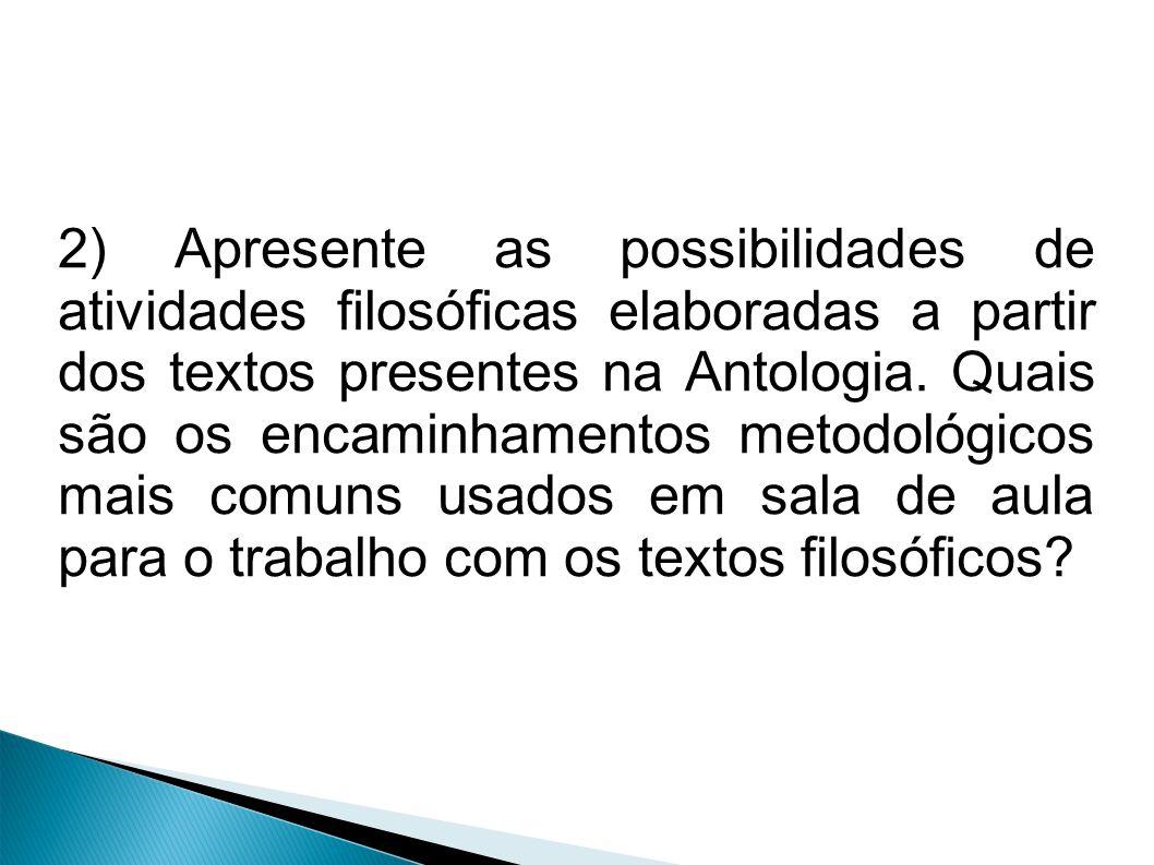 2) Apresente as possibilidades de atividades filosóficas elaboradas a partir dos textos presentes na Antologia. Quais são os encaminhamentos metodológ