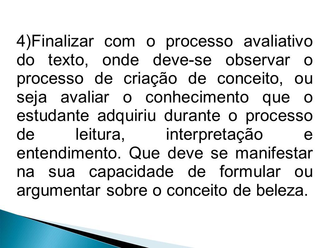 4)Finalizar com o processo avaliativo do texto, onde deve-se observar o processo de criação de conceito, ou seja avaliar o conhecimento que o estudant