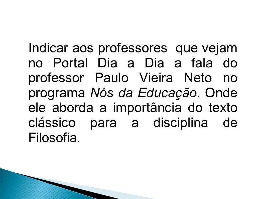 Indicar aos professores que vejam no Portal Dia a Dia a fala do professor Paulo Vieira Neto no programa Nós da Educação. Onde ele aborda a importância