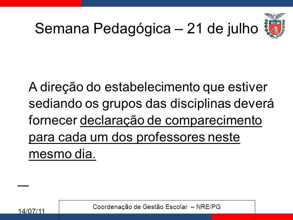 14/07/11 Semana Pedagógica – 21 de julho A direção do estabelecimento que estiver sediando os grupos das disciplinas deverá fornecer declaração de comparecimento para cada um dos professores neste mesmo dia.