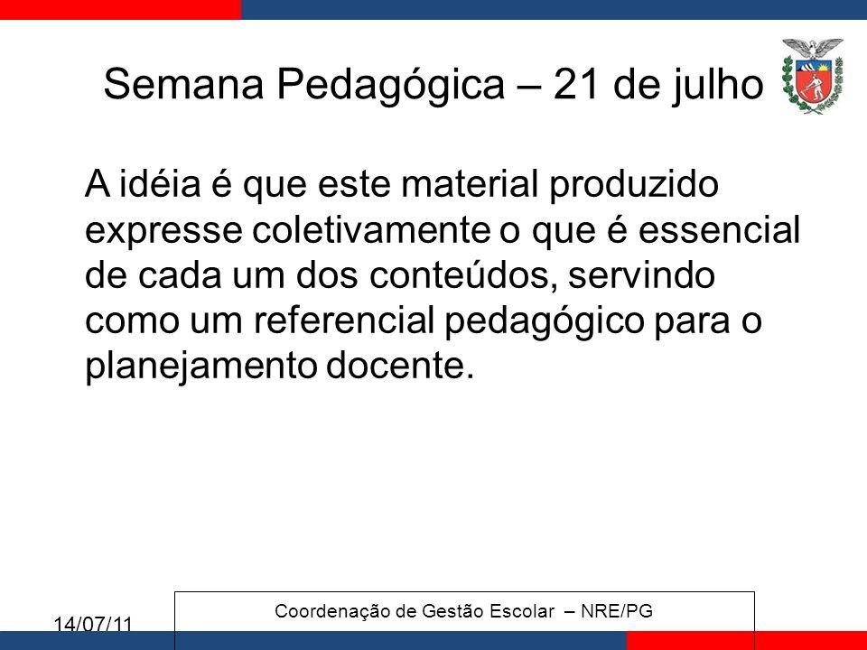 14/07/11 Semana Pedagógica – 21 de julho A idéia é que este material produzido expresse coletivamente o que é essencial de cada um dos conteúdos, servindo como um referencial pedagógico para o planejamento docente.