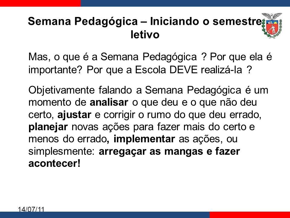 14/07/11 Semana Pedagógica – Iniciando o semestre letivo Mas, o que é a Semana Pedagógica .