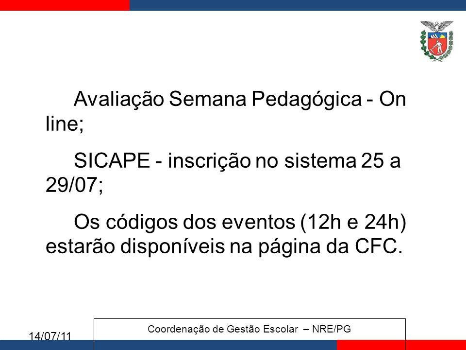 14/07/11 Avaliação Semana Pedagógica - On line; SICAPE - inscrição no sistema 25 a 29/07; Os códigos dos eventos (12h e 24h) estarão disponíveis na página da CFC.