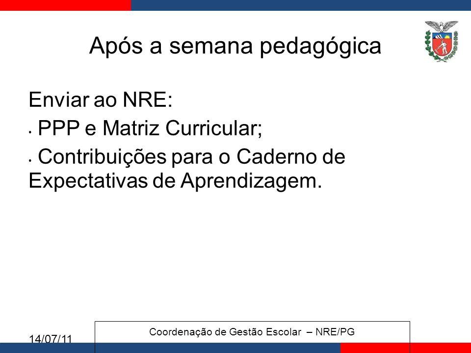 14/07/11 Após a semana pedagógica Enviar ao NRE: PPP e Matriz Curricular; Contribuições para o Caderno de Expectativas de Aprendizagem.