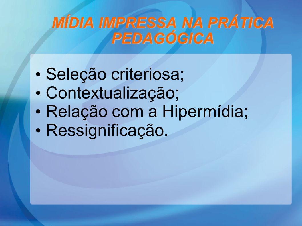 Seleção criteriosa; Contextualização; Relação com a Hipermídia; Ressignificação. MÍDIA IMPRESSA NA PRÁTICA PEDAGÓGICA