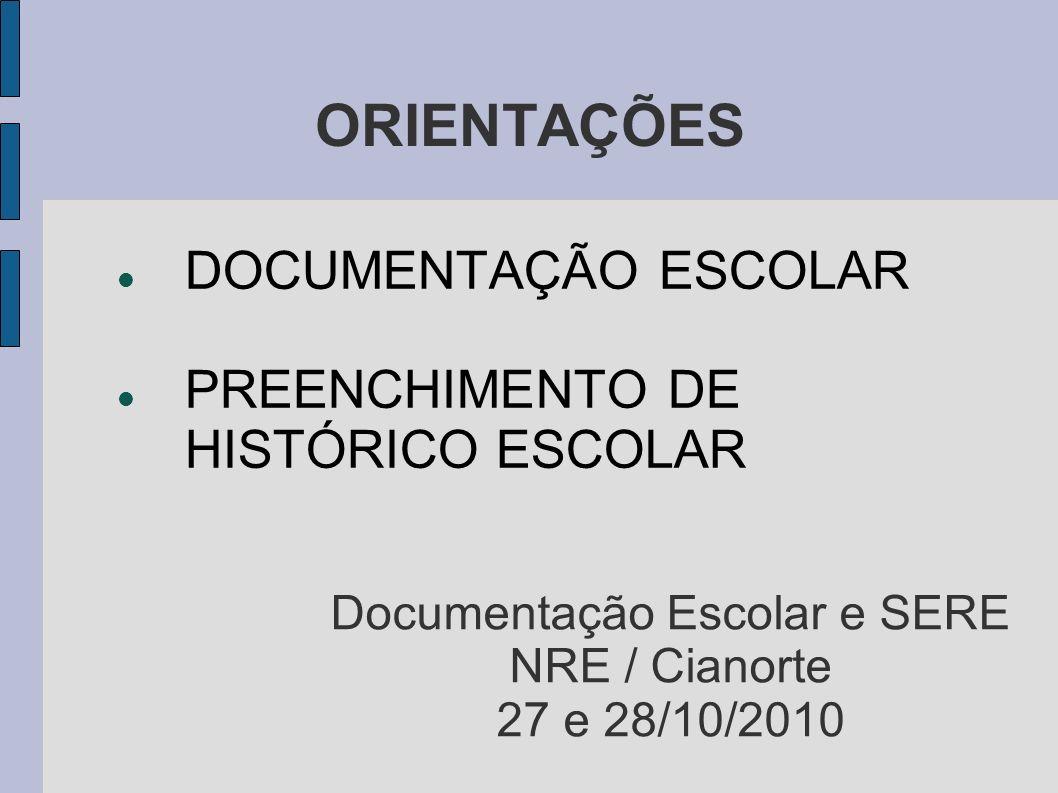 ORIENTAÇÕES DOCUMENTAÇÃO ESCOLAR PREENCHIMENTO DE HISTÓRICO ESCOLAR Documentação Escolar e SERE NRE / Cianorte 27 e 28/10/2010