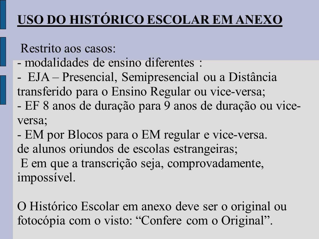 USO DO HISTÓRICO ESCOLAR EM ANEXO Restrito aos casos: - modalidades de ensino diferentes : - EJA – Presencial, Semipresencial ou a Distância transferi
