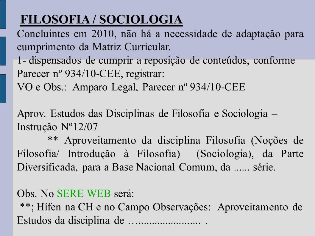 FILOSOFIA / SOCIOLOGIA Concluintes em 2010, não há a necessidade de adaptação para cumprimento da Matriz Curricular. 1- dispensados de cumprir a repos