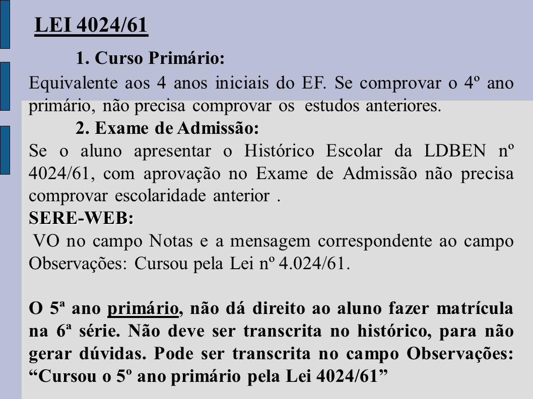 LEI 4024/61 1. Curso Primário: Equivalente aos 4 anos iniciais do EF. Se comprovar o 4º ano primário, não precisa comprovar os estudos anteriores. 2.