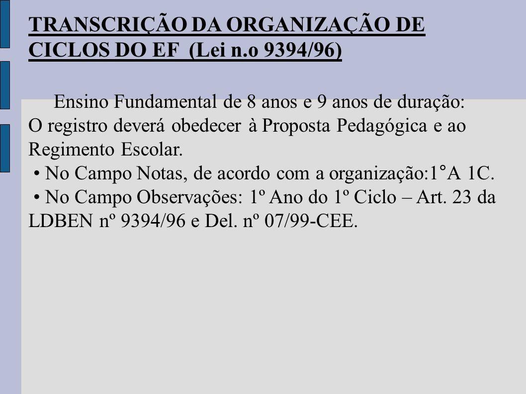 TRANSCRIÇÃO DA ORGANIZAÇÃO DE CICLOS DO EF (Lei n.o 9394/96) Ensino Fundamental de 8 anos e 9 anos de duração: O registro deverá obedecer à Proposta P