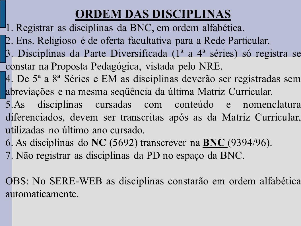 ORDEM DAS DISCIPLINAS 1. Registrar as disciplinas da BNC, em ordem alfabética. 2. Ens. Religioso é de oferta facultativa para a Rede Particular. 3. Di